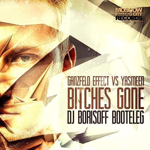 Ganzfeld Effect vs Yasmeen - Bitches Gone (Dj Borisoff booteleg) [2014]